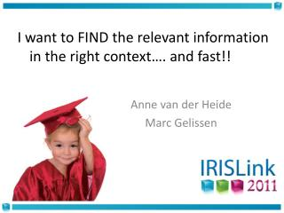 I want to FIND the relevant information in the right context…. and fast!!