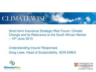 Short-term Insurance Strategic Risk Forum: Climate Change and its Relevance to the South African Market – 10 th  June 3