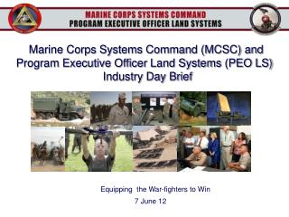 Marine Corps Systems Command (MCSC) and Program Executive Officer Land Systems (PEO LS)   Industry Day Brief