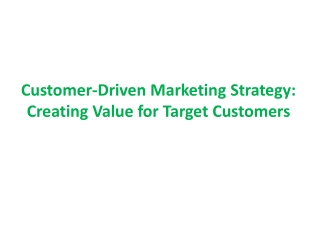 Customer-Driven Marketing Strategy: Creating Value for Target Customers
