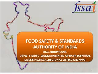 FOOD SAFETY & STANDARDS AUTHORITY OF INDIA Dr.G.SRINIVASAN, DEPUTY DIRECTOR&DESIGNATED OFFICER,(CENTRAL LICENSING)FSSAI