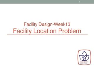 Facility Design-Week13 Facility Location Problem