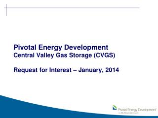 Pivotal Energy Development Central Valley Gas Storage (CVGS) Request for Interest –  January,  2014