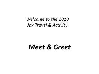 Welcome to the 2010  Jax  Travel & Activity