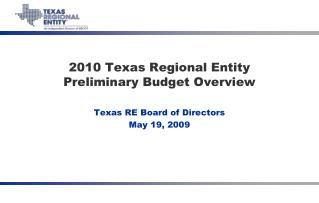 2010 Texas Regional Entity Preliminary Budget Overview