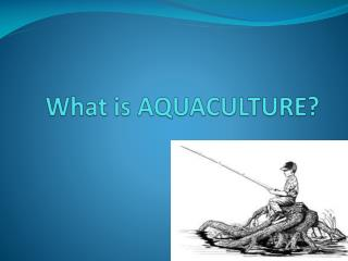 What is AQUACULTURE?