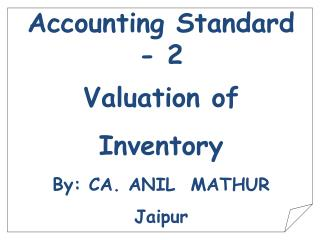 Accounting Standard - 2 Valuation of  Inventory By: CA. ANIL  MATHUR Jaipur