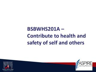 BSBWHS201A � Contribute to health and safety of self and others