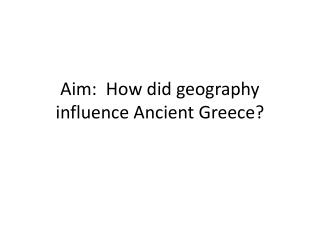 Aim:  How did geography influence Ancient Greece?