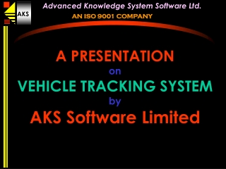 A PRESENTATION on VEHICLE TRACKING SYSTEM by AKS Software Limited