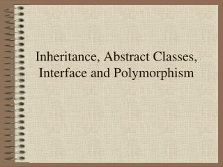 Inheritance, Abstract Classes, Interface and Polymorphism