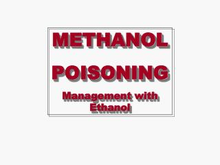 methanol poisoning management with ethanol