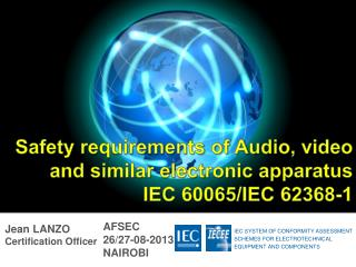 Safety  requirements of Audio , video and similar electronic apparatus IEC 60065/IEC 62368-1