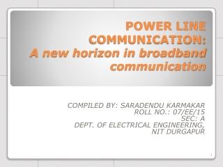 POWER LINE COMMUNICATION: A new horizon in broadband  communication