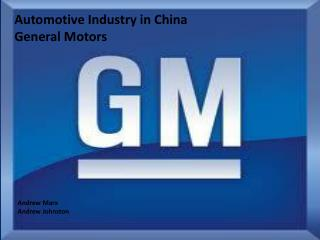 Automotive Industry in China General Motors   Andrew Marx   Andrew Johnston