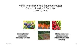 North Texas Food Hub Incubator Project Phase 1 - Planning & Feasibility March 7, 2014