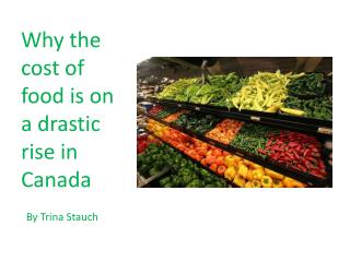 Why the cost of food is on a drastic rise in Canada B y  T rina  S tauch