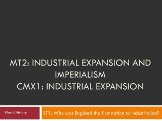 MT2: Industrial Expansion and Imperialism CMX1: Industrial Expansion