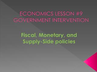 ECONOMICS LESSON #9 GOVERNMENT INTERVENTION
