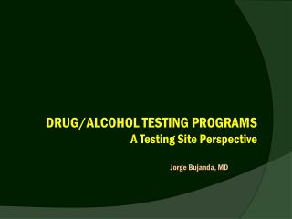 DRUG/ALCOHOL TESTING  PROGRAMS A Testing Site Perspective