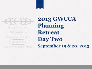 2013 GWCCA Planning Retreat Day Two