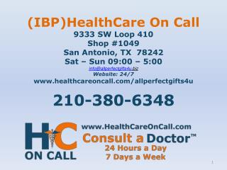 (IBP)HealthCare On Call 9333 SW Loop 410 Shop #1049 San Antonio, TX  78242 Sat – Sun 09:00 – 5:00 info@allperfectgifts4