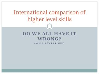 International comparison of higher level skills