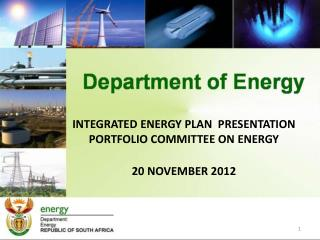 INTEGRATED ENERGY PLAN  PRESENTATION  PORTFOLIO COMMITTEE ON ENERGY 20 NOVEMBER 2012