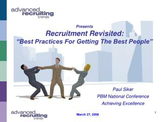 Presents Recruitment Revisited: �Best Practices For Getting The Best People�