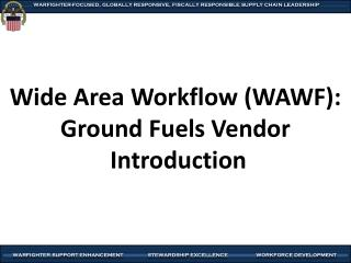 Wide Area Workflow (WAWF): Ground Fuels Vendor  Introduction
