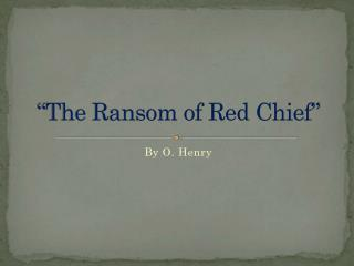 """The Ransom of Red Chief"""