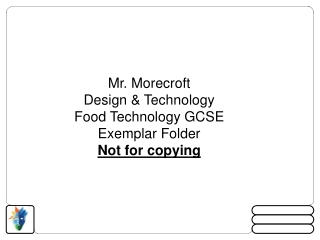 Mr.  Morecroft Design & Technology Food Technology GCSE Exemplar Folder  Not for copying