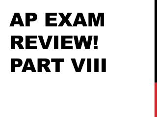 AP EXAM REVIEW ! Part VIII