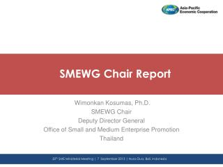 Wimonkan Kosumas , Ph.D. SMEWG Chair Deputy Director General Office of Small and Medium Enterprise Promotion Thailand