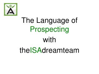 The Language of  Prospecting with  the ISA dreamteam