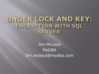 Under Lock and Key: Encryption with SQL Server