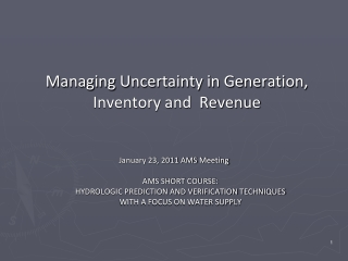 Managing Uncertainty in Generation, Inventory and  Revenue