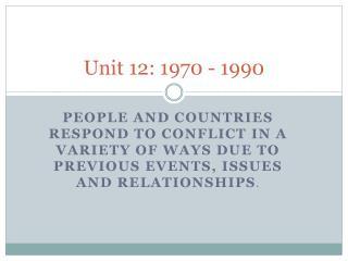 Unit 12: 1970 - 1990