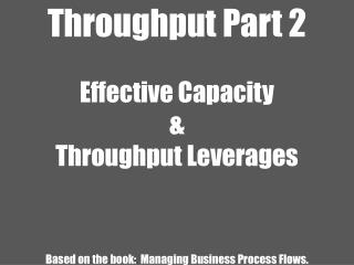 Throughput Part 2 Effective Capacity   & Throughput Leverages