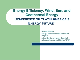 Energy Efficiency, Wind, Sun, and Geothermal Energy Conference on �Latin America�s Energy Future�