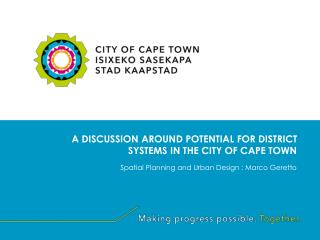 A DISCUSSION AROUND POTENTIAL FOR DISTRICT SYSTEMS IN THE CITY OF CAPE TOWN