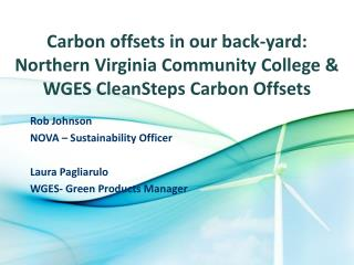 Carbon offsets in our back-yard:  Northern Virginia Community College & WGES  CleanSteps  Carbon Offsets