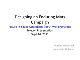 Designing an Enduring Mars Campaign Future In-Space Operations (FISO) Working Group Telecon Presentation Sept 14, 2011