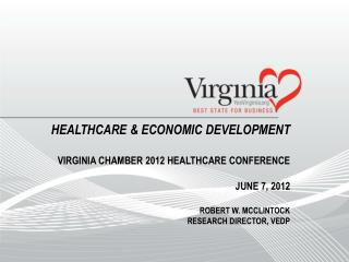 healthcare & economic development Virginia chamber 2012 healthcare conference June 7, 2012 Robert w.  mcclintock resear