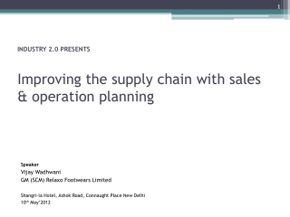 INDUSTRY 2.0 PRESENTS Improving the supply chain with sales & operation planning