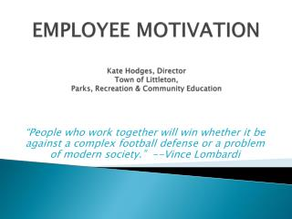 EMPLOYEE MOTIVATION Kate Hodges, Director  Town of Littleton,  Parks, Recreation & Community Education