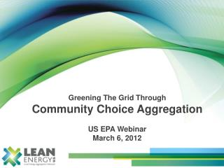 Greening The Grid Through  Community  C hoice  A ggregation  US EPA Webinar March 6, 2012