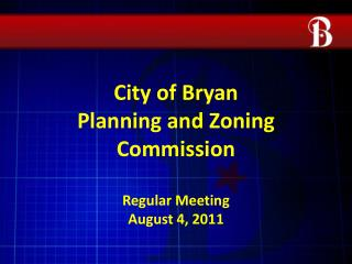 City of Bryan Planning and Zoning Commission Regular Meeting August 4, 2011