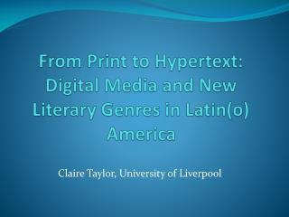 From Print to Hypertext: Digital Media and New Literary Genres in Latin(o) America