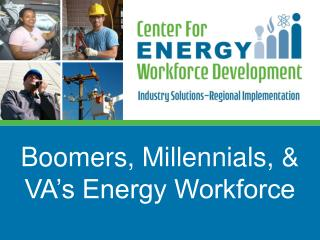 Boomers,  Millennials , & VA's Energy Workforce